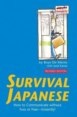 Survival Japanese: How to Communicate Without Fuss or Fear - Instantly! (Japanese Phrasebook)  by  Boy Lafayette