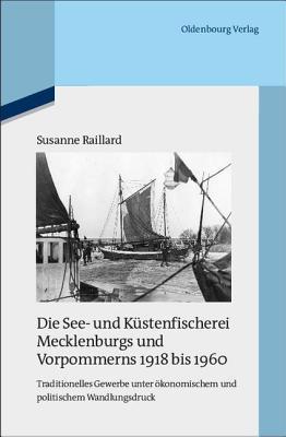 See- Und Kustenfischerei Mecklenburgs Und Vorpommerns 1918 Bis 1960: Traditionelles Gewerbe Unter Okonomischem Und Politischem Wandlungsdruck. Veroffe  by  Susanne Raillard