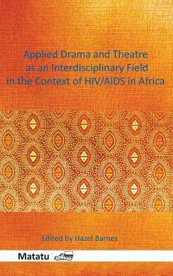 Applied Drama and Theatre as an Interdisciplinary Field in the Context of HIV/AIDS in Africa  by  Hazel Barnes