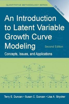 Introduction to Latent Variable Growth Curve Modeling: Concepts, Issues, and Application, Second Edition Terry E Duncan