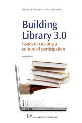 Building Library 3.0: Issues in Creating a Culture of Participation  by  Woody Evans