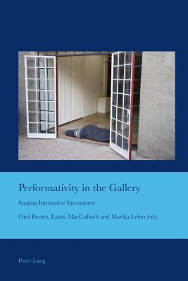 Performativity in the Gallery: Staging Interactive Encounters  by  Outi Remes
