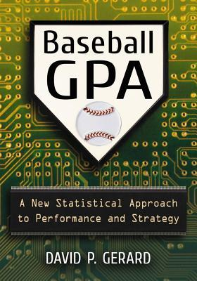 Baseball GPA: A New Statistical Approach to Performance and Strategy  by  David P. Gerard