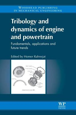 Tribology and Dynamics of Engine and Powertrain: Fundamentals, Applications and Future Trends H. Rahnejat