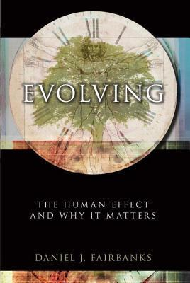 Evolving: The Human Effect and Why It Matters  by  Daniel J. Fairbanks