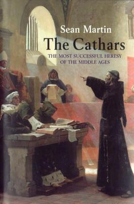 Cathars: The Most Successful Heresy of the Middle Ages  by  Sean Martin