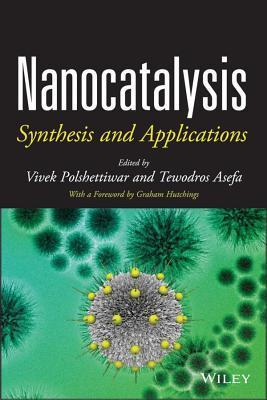 Nanocatalysis: Synthesis and Applications  by  Vivek Polshettiwar