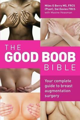 Good Boob Bible: Your Complete Guide to Breast Augmentation Surgery  by  Miles G. Berry