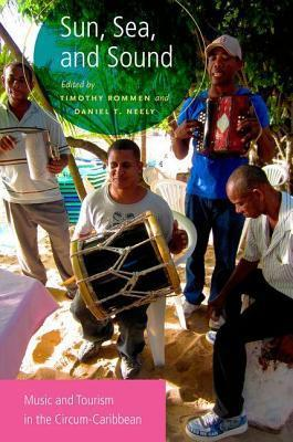 Sun, Sea, and Sound: Music and Tourism in the Circum-Caribbean Timothy Rommen