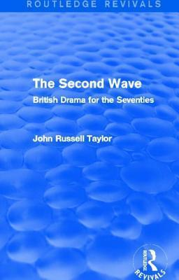 Second Wave: British Drama for the Seventies, The: British Drama for the Seventies  by  John Russell Taylor