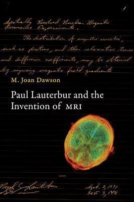 Paul Lauterbur and the Invention of MRI  by  M Joan Dawson