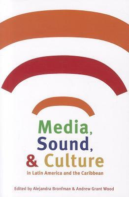 Media, Sound, and Culture in Latin America and the Caribbean Alejandra Bronfman