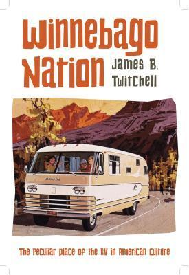 Winnebago Nation: The RV in American Culture  by  James B