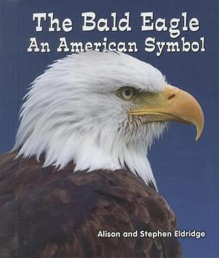 Bald Eagle: An American Symbol Alison Eldridge