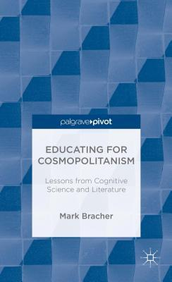 Educating for Cosmopolitanism: Lessons from Cognitive Science and Literature Mark Bracher