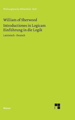 Einfuhrung in Die Logik. Introductiones in Logicam: Lateinisch Deutsch  by  Hartmut Brands