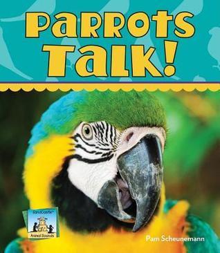 Parrots Talk!  by  Pam Scheunemann