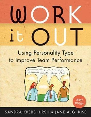 Work It Out, Rev. ed.: Using Personality Type to Improve Team Performance Sandra Krebs Hirsh