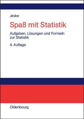 Spass Mit Statistik: Aufgaben, Losungen Und Formeln Zur Statistik  by  Roland Jeske