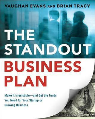 Standout Business Plan: Make It Irresistible--And Get the Funds You Need for Your Startup or Growing Business  by  Vaughan Evans