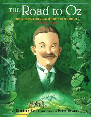 Road to Oz: Twists, Turns, Bumps, and Triumphs in the Life of L. Frank Baum  by  Kathleen Krull