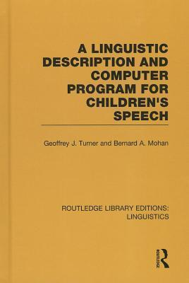 A Linguistic Description and Computer Program for Childrens Speech  by  Geoffrey J. Turner