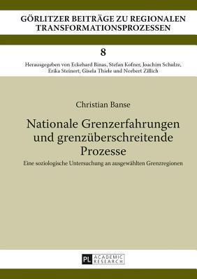 Nationale Grenzerfahrungen Und Grenzuberschreitende Prozesse: Eine Soziologische Untersuchung an Ausgewahlten Grenzregionen  by  Christian Banse