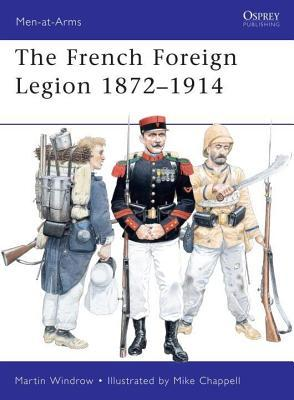 French Foreign Legion 1872-1914 Martin Windrow