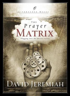 Prayer Matrix: Plugging Into the Unseen Reality  by  David Jeremiah
