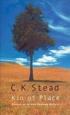 Kin of Place: Essays on New Zealand Writers C K Stead