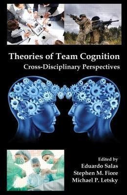 Theories of Team Cognition: Cross-Disciplinary Perspectives  by  Eduardo Salas