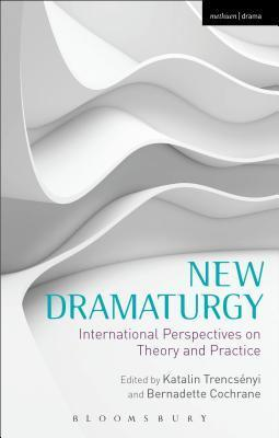 New Dramaturgy: International Perspectives on Theory and Practice Bernadette Cochrane