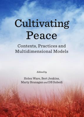 Cultivating Peace: Contexts, Practices and Multidimensional Models  by  Helen Ware