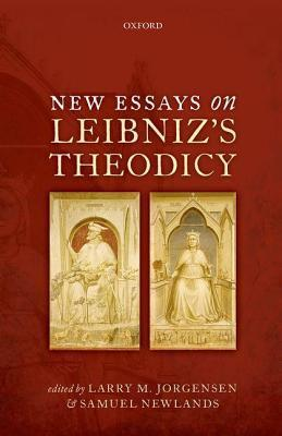 New Essays on Leibnizs Theodicy  by  Larry M. Jorgensen