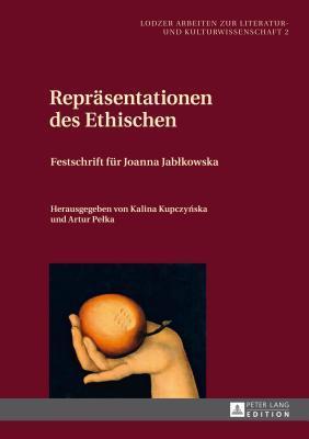 Reprasentationen Des Ethischen: Festschrift Fur Joanna Jablkowska  by  Kalina Kupczynska