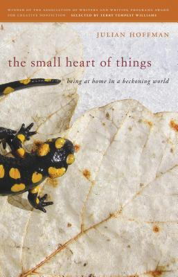 Small Heart of Things: Being at Home in a Beckoning World  by  Julian Hoffman