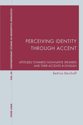 Perceiving Identity Through Accent: Attitudes Towards Non-Native Speakers and Their Accents in English  by  Bettina Beinhoff