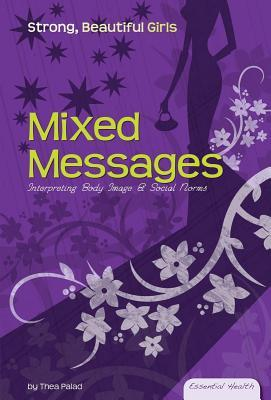 Mixed Messages: Interpreting Body Image & Social Norms eBook: Interpreting Body Image & Social Norms eBook Thea Palad