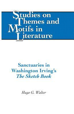Sanctuaries in Washington Irvings: The Sketch Book  by  Hugo G Walter