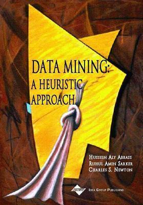 Data Mining: A Heuristic Approach  by  Hussein Abbass