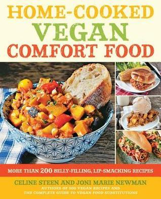 Home-Cooked Vegan Comfort Food: More Than 200 Belly-Filling, Lip-Smacking Recipes  by  Celine Steen