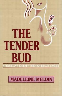 Tender Bud: A Physicians Journey Through Breast Cancer Madeleine Meldin