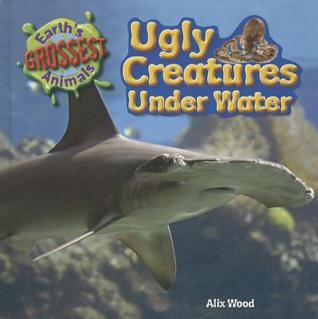 Ugly Creatures Under Water Alix Wood