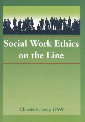 Social Work Ethics on the Line  by  Charles S. Levy