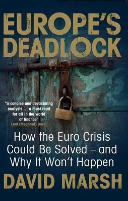 Europes Deadlock: How the Euro Crisis Could Be Solved ? and Why It Wont Happen  by  David Marsh