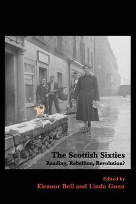 Scottish Sixties: Reading, Rebellion, Revolution  by  Eleano Bell