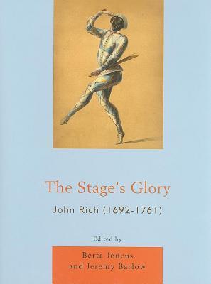 Stages Glory: John Rich (1692-1761)  by  Berta Joncus