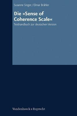 Sense of Coherence Scale-: Testhandbuch Zur Deutschen Version  by  Susanne Singer