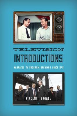Television Introductions: Narrated TV Program Openings Since 1949  by  Vincent Terrace