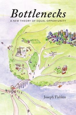 Bottlenecks: A New Theory of Equal Opportunity  by  Joseph Fishkin